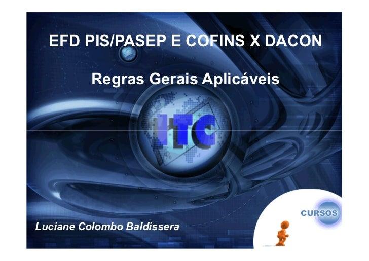 EFD PIS/PASEP E COFINS X DACON          Regras Gerais AplicáveisLuciane Colombo Baldissera