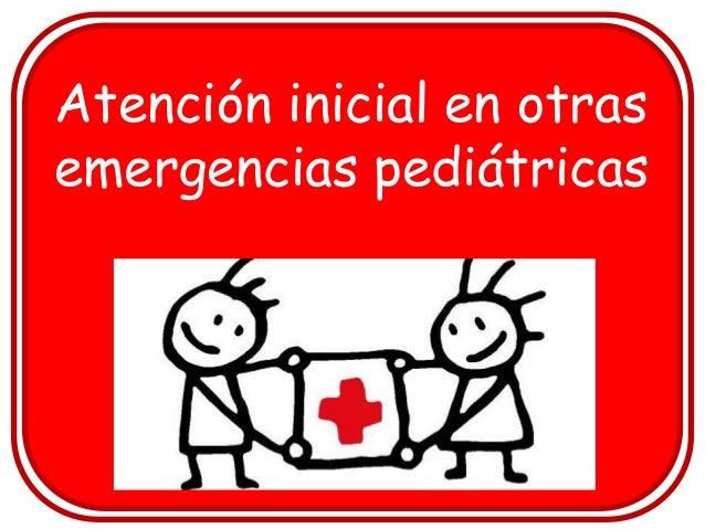 Atención inicial en otras emergencias pediátricas