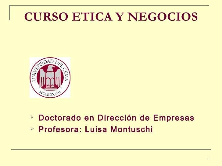 CURSO ETICA Y NEGOCIOS <ul><li>Doctorado en Dirección de Empresas </li></ul><ul><li>Profesora: Luisa Montuschi </li></ul>