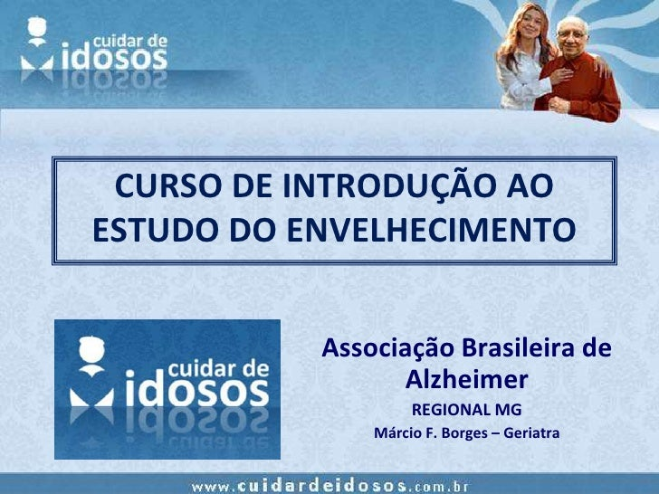 CURSO DE INTRODUÇÃO AO ESTUDO DO ENVELHECIMENTO              Associação Brasileira de                   Alzheimer         ...