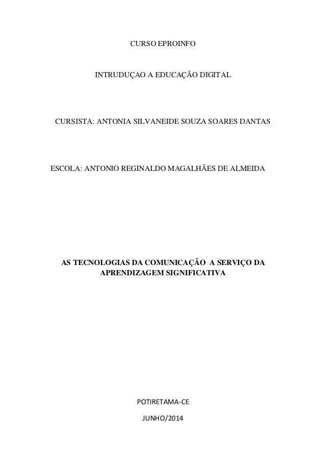 CURSO EPROINFO INTRUDUÇAO A EDUCAÇÃO DIGITAL CURSISTA: ANTONIA SILVANEIDE SOUZA SOARES DANTAS ESCOLA: ANTONIO REGINALDO MA...
