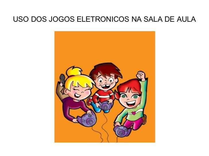 USO DOS JOGOS ELETRONICOS NA SALA DE AULA