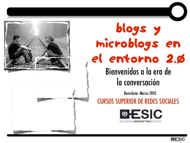 Blogs y  microblogs en el entorno 2.0    Bienvenidos a la era de        la conversación           Barcelona- Marzo 2010 CU...