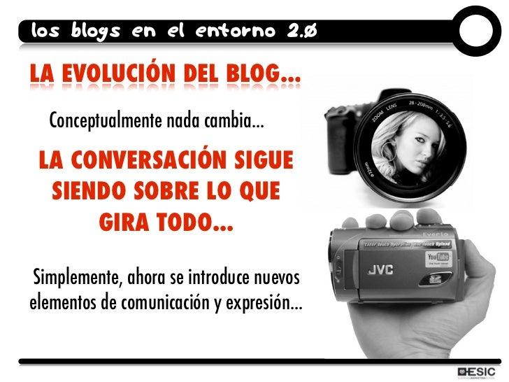 los blogs en el entorno 2.0  LA EVOLUCIÓN DEL BLOG...   Conceptualmente nada cambia...   LA CONVERSACIÓN SIGUE   SIENDO SO...