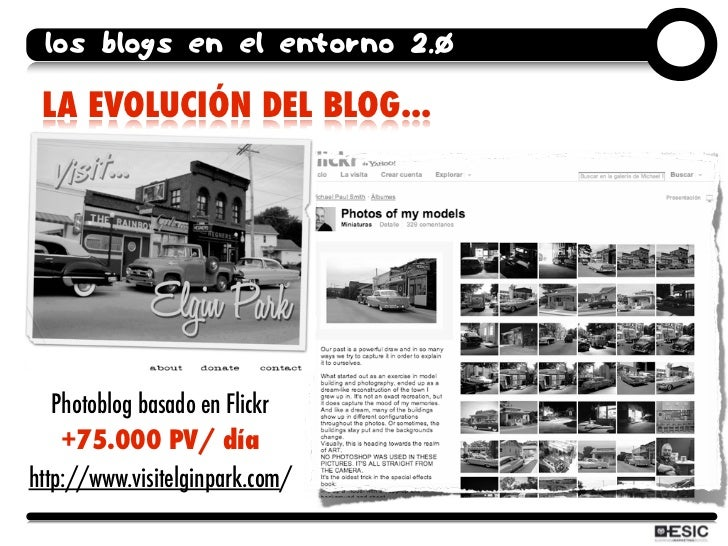 los blogs en el entorno 2.0   LA EVOLUCIÓN DEL BLOG...        Photoblog basado en Flickr     +75.000 PV/ día http://www.vi...
