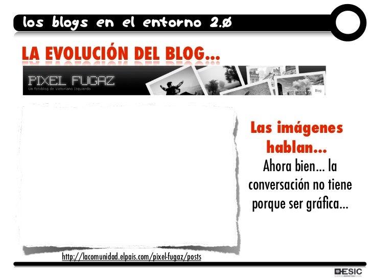 los blogs en el entorno 2.0  LA EVOLUCIÓN DEL BLOG...                                                           Las imágen...