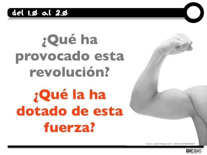 Del 1.0 al 2.0       ¿Qué ha provocado esta   revolución?    ¿Qué la ha  dotado de esta     fuerza?                   sour...