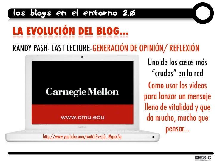 los blogs en el entorno 2.0  LA EVOLUCIÓN DEL BLOG... RANDY PASH- LAST LECTURE-GENERACIÓN DE OPINIÓN/ REFLEXIÓN           ...