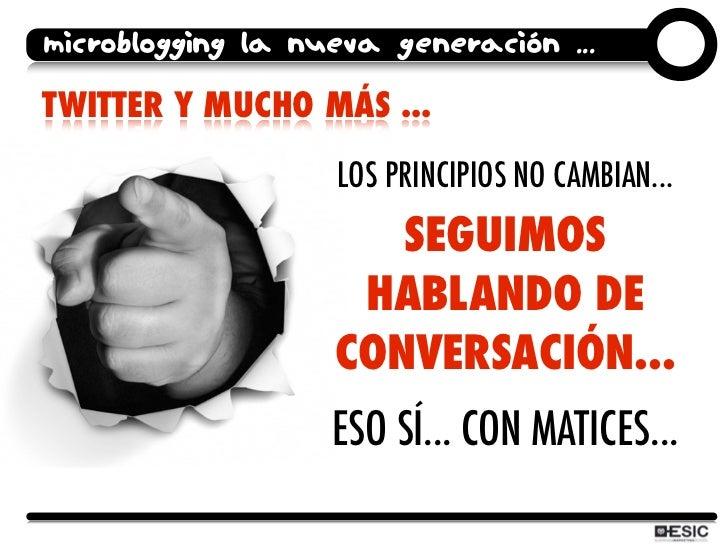 microblogging la nueva generación ...  TWITTER Y MUCHO MÁS ...                     LOS PRINCIPIOS NO CAMBIAN...           ...