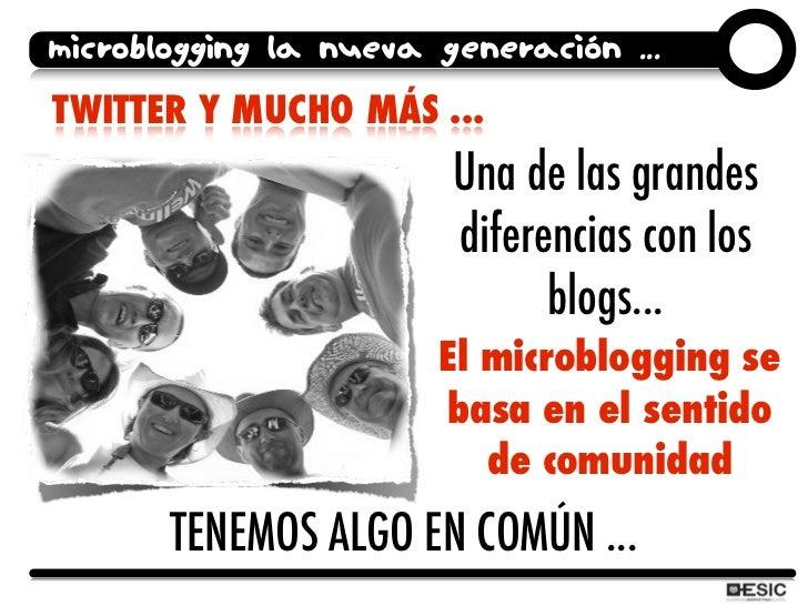 microblogging la nueva generación ... TWITTER Y MUCHO MÁS ...                         Una de las grandes                  ...