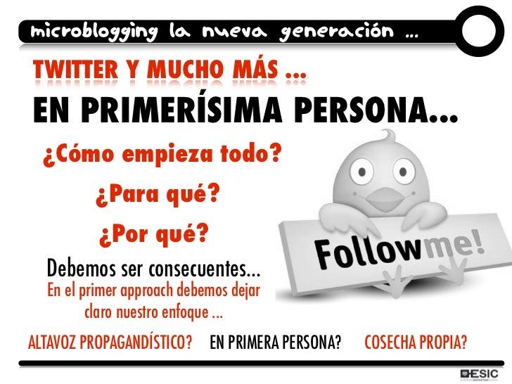 microblogging la nueva generación ... TWITTER Y MUCHO MÁS ... EN PRIMERÍSIMA PERSONA...  ¿Cómo empieza todo?          ¿Par...