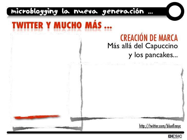 microblogging la nueva generación ... TWITTER Y MUCHO MÁS ...                              CREACIÓN DE MARCA              ...