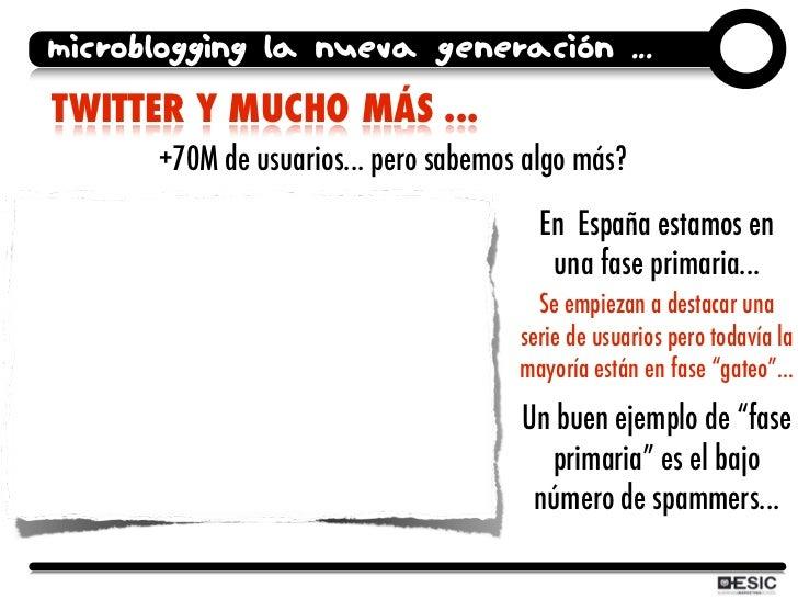 microblogging la nueva generación ... TWITTER Y MUCHO MÁS ...       +70M de usuarios... pero sabemos algo más?            ...