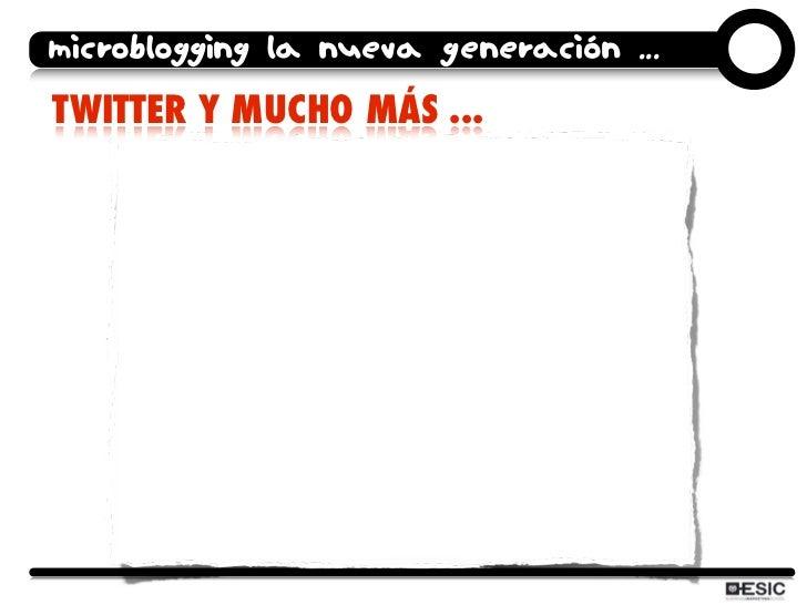 microblogging la nueva generación ... TWITTER Y MUCHO MÁS ...