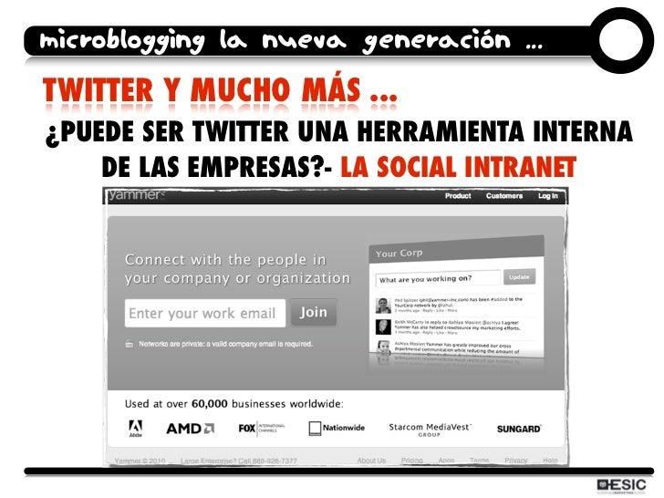 microblogging la nueva generación ... TWITTER Y MUCHO MÁS ... ¿PUEDE SER TWITTER UNA HERRAMIENTA INTERNA     DE LAS EMPRES...