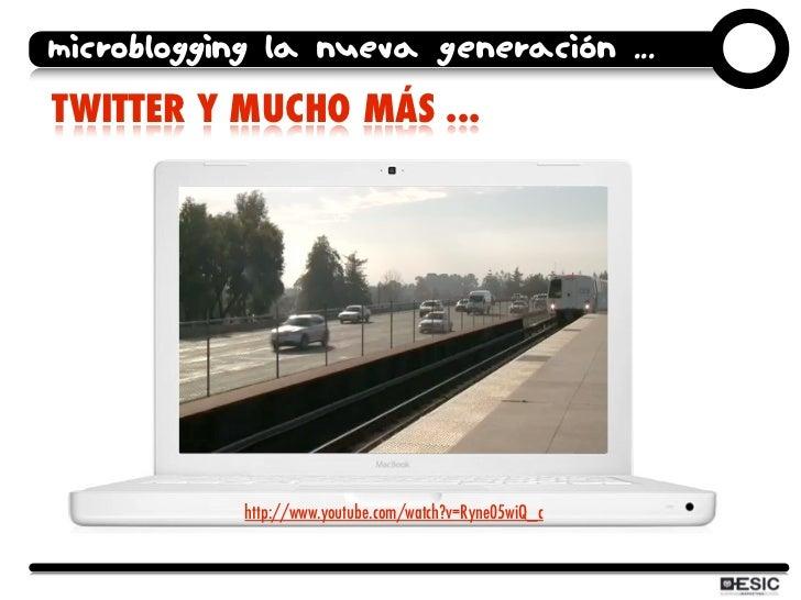 microblogging la nueva generación ... TWITTER Y MUCHO MÁS ...                 http://www.youtube.com/watch?v=Ryne05wiQ_c