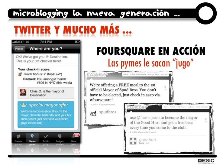microblogging la nueva generación ... TWITTER Y MUCHO MÁS ...                    FOURSQUARE EN ACCIÓN                     ...