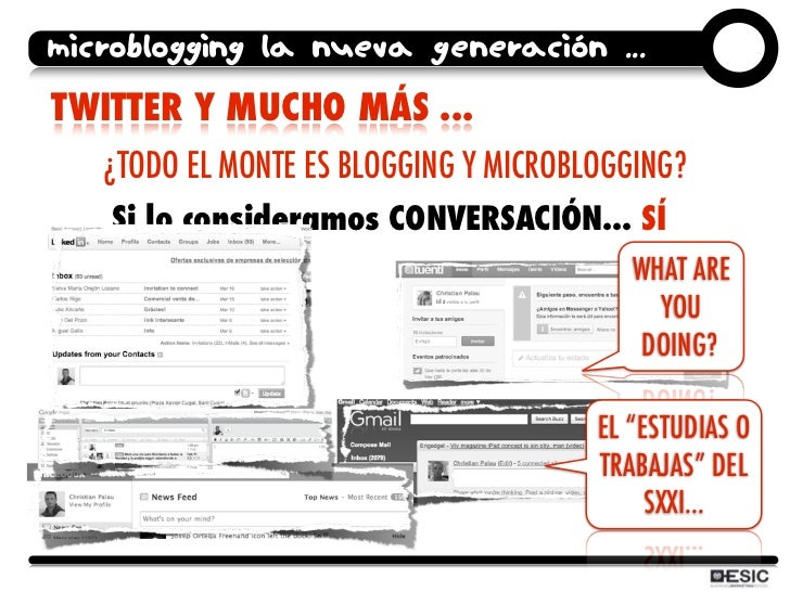 microblogging la nueva generación ... TWITTER Y MUCHO MÁS ...    ¿TODO EL MONTE ES BLOGGING Y MICROBLOGGING?     Si lo con...