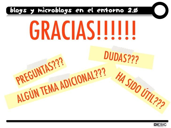 Blogs y microblogs en el entorno 2.0        GRACIAS!!!!!!                                DUDAS???                S? ??    ...