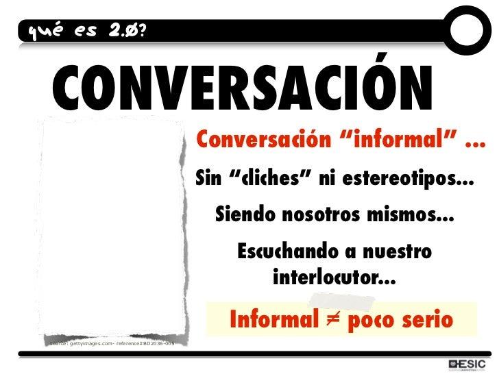 """QUÉ ES 2.0?     CONVERSACIÓN                                                   Conversación """"informal"""" ...                ..."""