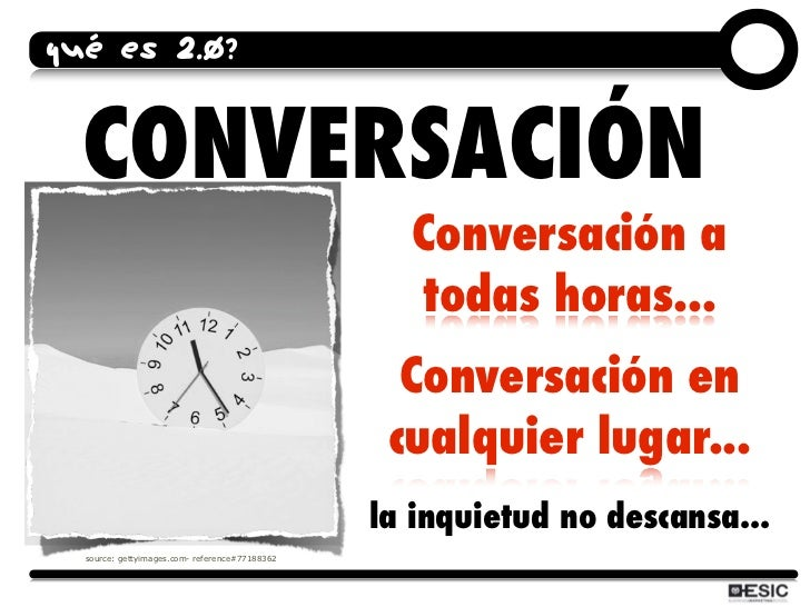 QUÉ ES 2.0?     CONVERSACIÓN                                                   Conversación a                             ...