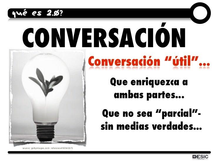 """QUÉ ES 2.0?     CONVERSACIÓN                                                 Conversación """"útil""""...                       ..."""