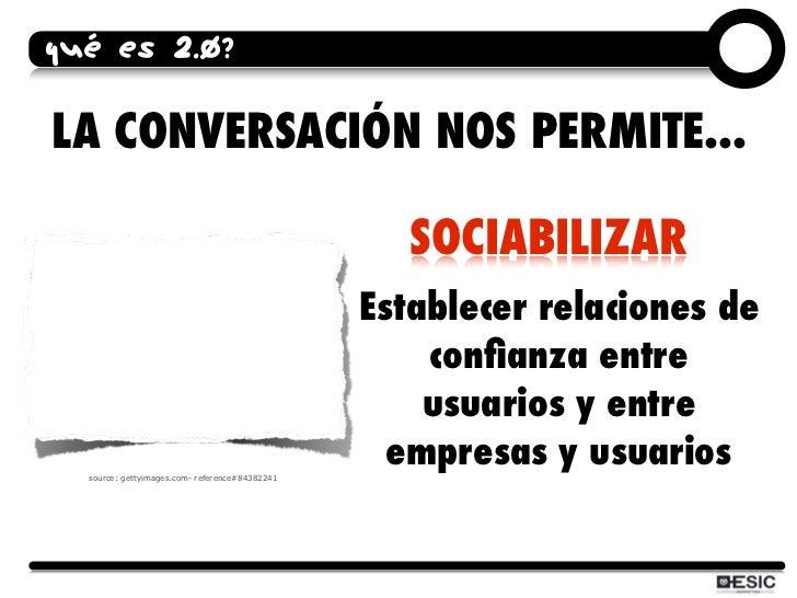 QUÉ ES 2.0?  LA CONVERSACIÓN NOS PERMITE...                                                     SOCIABILIZAR              ...