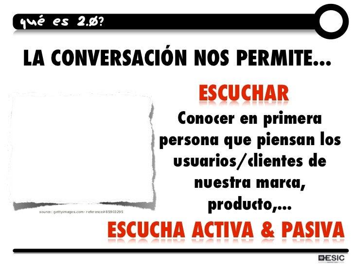 QUÉ ES 2.0?  LA CONVERSACIÓN NOS PERMITE...                                                     ESCUCHAR                  ...