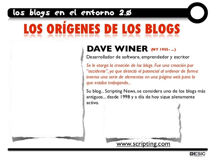 los blogs en el entorno 2.0    LOS ORÍGENES DE LOS BLOGS                 DAVE WINER                        (NY 1955- ...) ...