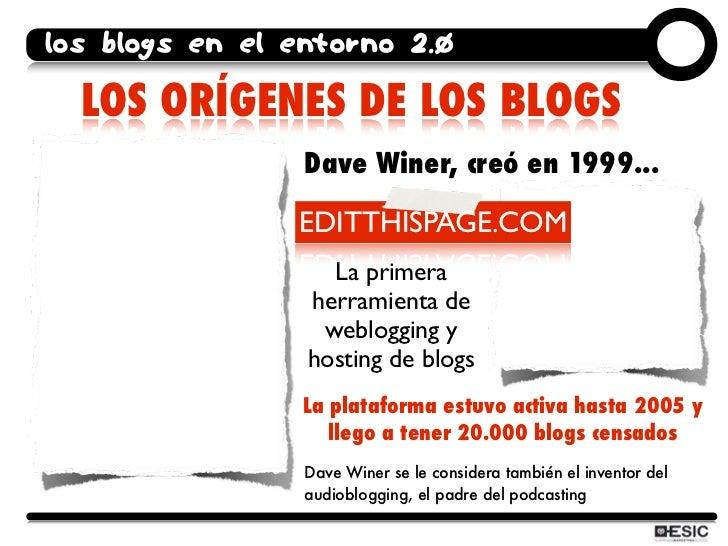 los blogs en el entorno 2.0    LOS ORÍGENES DE LOS BLOGS                  Dave Winer, creó en 1999...                  EDI...