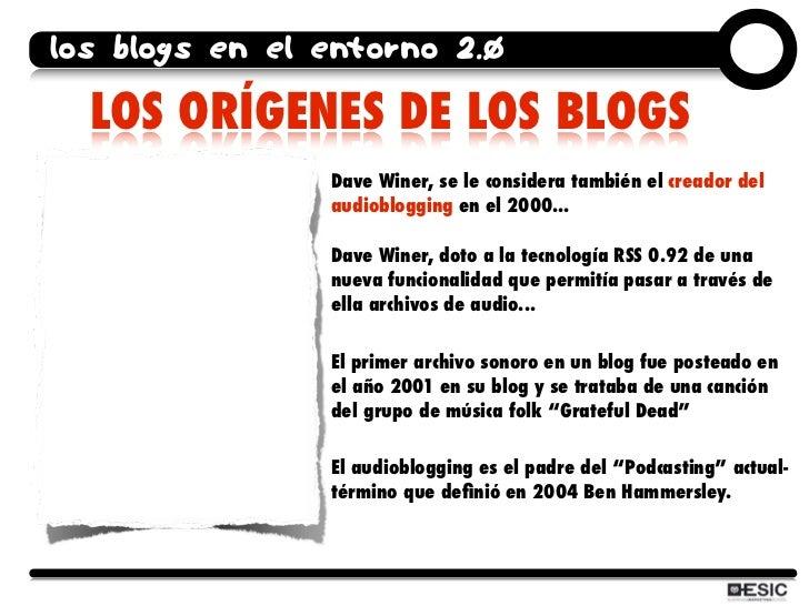los blogs en el entorno 2.0    LOS ORÍGENES DE LOS BLOGS                 Dave Winer, se le considera también el creador de...