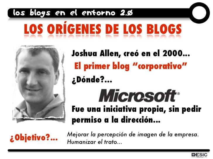 los blogs en el entorno 2.0     LOS ORÍGENES DE LOS BLOGS                  Joshua Allen, creó en el 2000...               ...