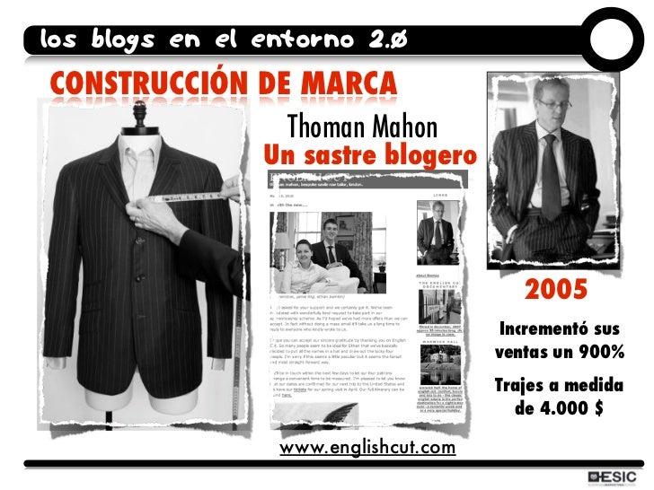 los blogs en el entorno 2.0 CONSTRUCCIÓN DE MARCA                Thoman Mahon                 Un sastre blogero           ...
