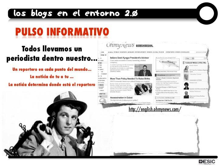 los blogs en el entorno 2.0     PULSO INFORMATIVO      Todos llevamos un periodista dentro nuestro...  Un reportero en cad...