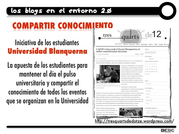 los blogs en el entorno 2.0    COMPARTIR CONOCIMIENTO   Iniciativa de los estudiantes Universidad Blanquerna La apuesta de...
