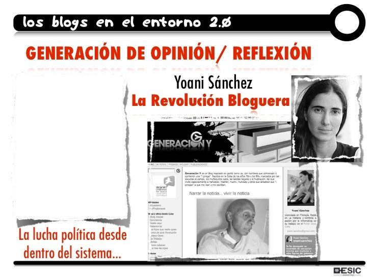 los blogs en el entorno 2.0   GENERACIÓN DE OPINIÓN/ REFLEXIÓN                                Yoani Sánchez               ...