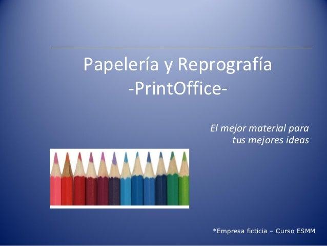 Papelería y Reprografía     -PrintOffice-               El mejor material para                    tus mejores ideas       ...