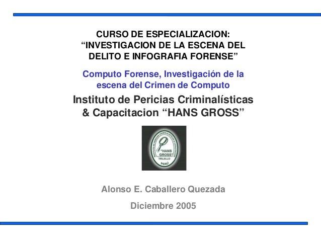 """CURSO DE ESPECIALIZACION:""""INVESTIGACION DE LA ESCENA DELDELITO E INFOGRAFIA FORENSE""""Computo Forense, Investigación de laes..."""