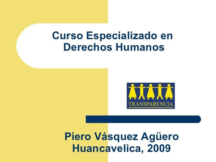 Curso Especializado en  Derechos Humanos Piero Vásquez Agüero Huancavelica, 2009