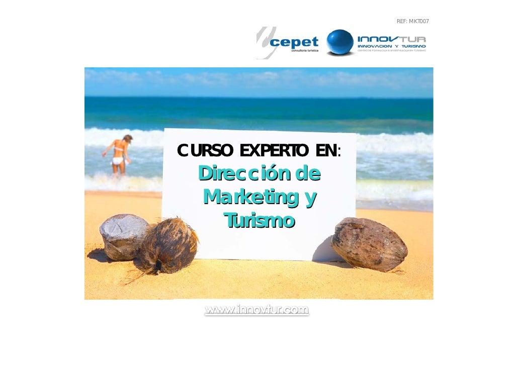 REF: MKT007     CURSO EXPERTO EN:   Dirección de   Marketing y      Turismo