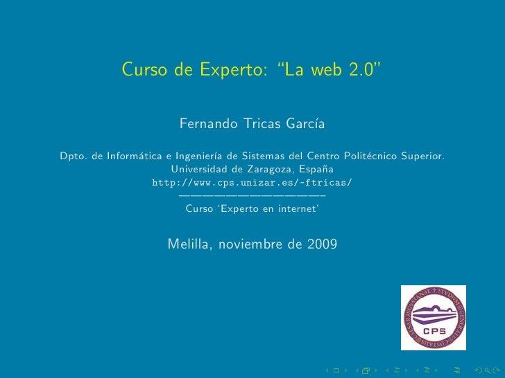"""Curso de Experto: """"La web 2.0""""                         Fernando Tricas Garc´                                            ıa..."""