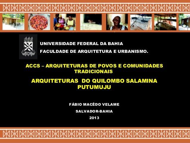FÁBIO MACÊDO VELAME SALVADOR-BAHIA 2013 ACCS – ARQUITETURAS DE POVOS E COMUNIDADES TRADICIONAIS ARQUITETURAS DO QUILOMBO S...