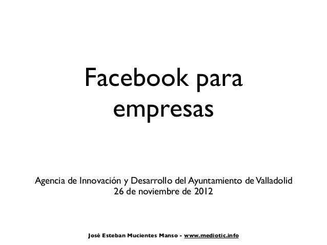 Facebook para              empresasAgencia de Innovación y Desarrollo del Ayuntamiento de Valladolid                    26...