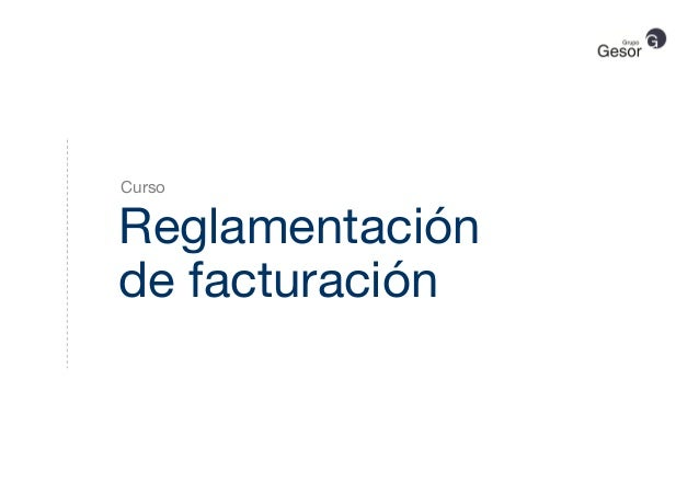 Reglamentaciónde facturaciónCursoReglamentaciónde facturación