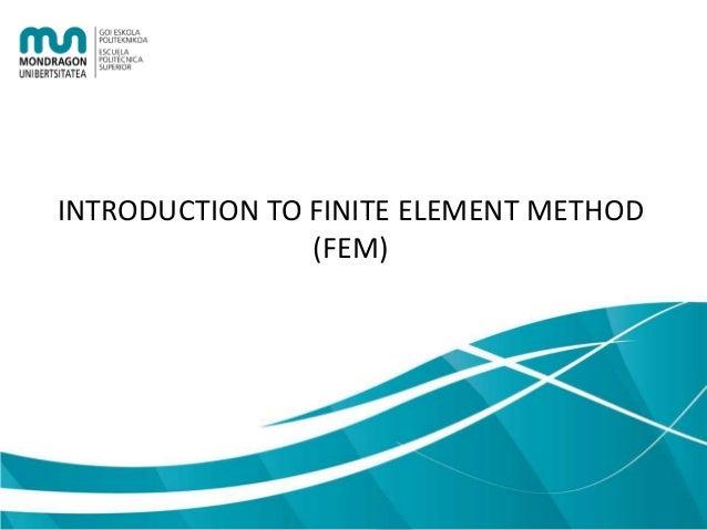 INTRODUCTION TO FINITE ELEMENT METHOD (FEM)