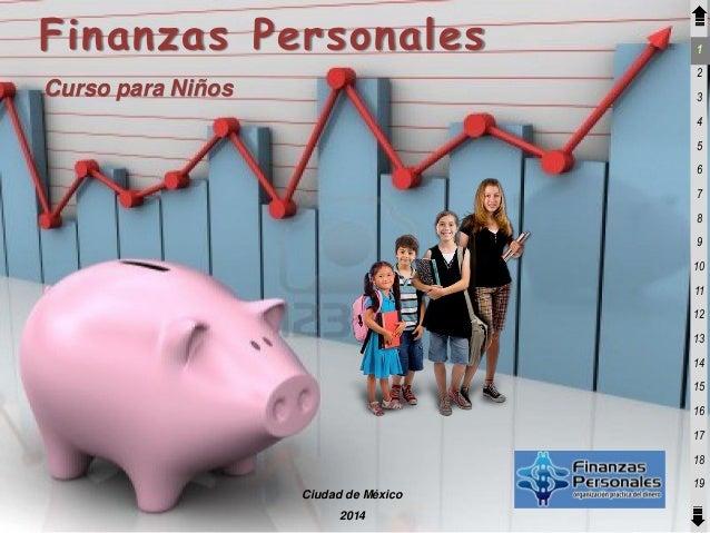 Finanzas Personales  1 2  Curso para Niños  3  4 5 6 7  8 9 10 11  12 13 14 15  16 17 18 19 Ciudad de México 2014