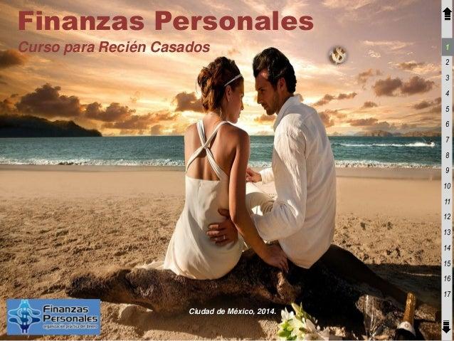 Finanzas Personales Curso para Recién Casados  1 2 3 4 5 6 7 8 9 10 11 12 13 14 15 16  17 Ciudad de México, 2014.