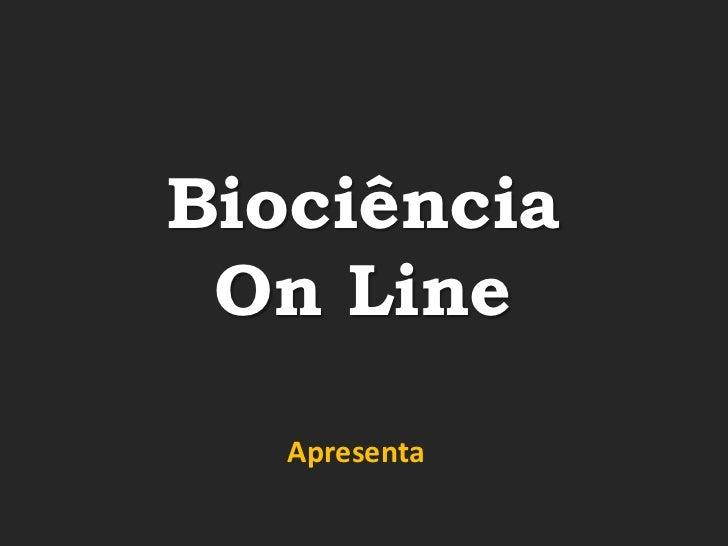 Biociência On Line   Apresenta