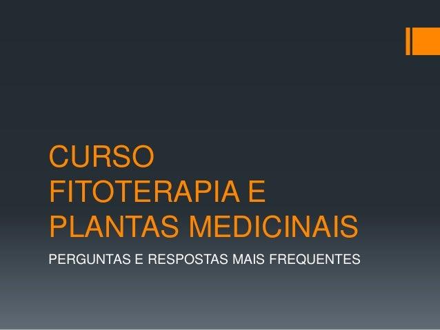 CURSO FITOTERAPIA E PLANTAS MEDICINAIS PERGUNTAS E RESPOSTAS MAIS FREQUENTES