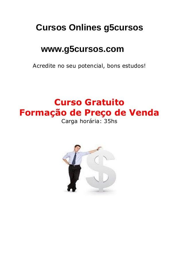 Cursos Online EDUCA www.CursosOnlineEDUCA.com.br Acredite no seu potencial, bons estudos! Curso Gratuito Formação de Preço...